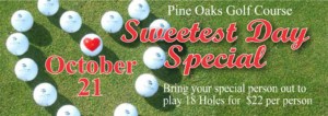 Sweetest Day Special at Pine Oaks Golf Course